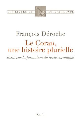 Le Coran, une histoire plurielle. Essai sur la formation du texte coranique