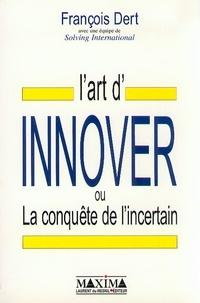 François Dert - L'art d'innover ou La conquête de l'incertain.