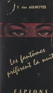 François Des Aulnoyes - Les fantômes préfèrent la nuit.