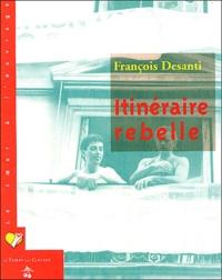 François Desanti - Itinéraire rebelle.