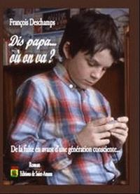 François Deschamps - Dis papa... Où on va? - De la fuite en avant d'une génération consciente.