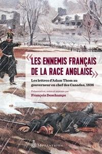 François Deschamps et Thom Adam - « Les Ennemis français de la race anglaise » - Les lettres d'Adam Thom au gouverneur en chef des Canadas, 1836.