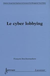 Le cyber lobbying - François Descheemaekere |