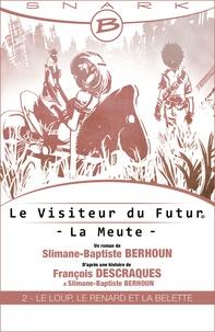 François Descraques et Slimane-Baptiste Berhoun - Le Loup, le Renard et la Belette - Le Visiteur du Futur - La Meute - Épisode 2 - Le Visiteur du Futur, T1.