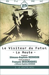 François Descraques et Slimane-Baptiste Berhoun - Le Ventre Mou - Le Visiteur du Futur - La Meute - Épisode 3 - Le Visiteur du Futur, T1.