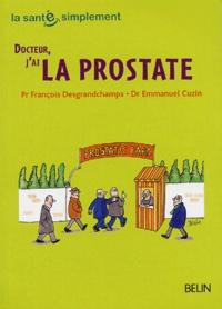 François Desgrandchamps et Emmanuel Cuzin - Docteur, j'ai la prostate.