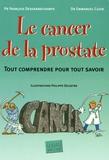 François Desgrandchamps et Emmanuel Cuzin - Le cancer de la prostate - Tout comprendre pour tout savoir.