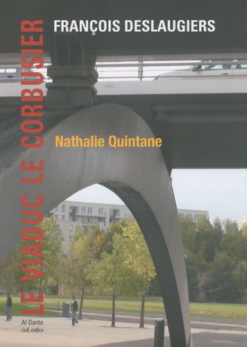 François Deslaugiers et Nathalie Quintane - Le viaduc Le Corbusier - Euralille/Lille.