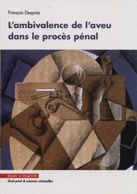François Desprez - L'ambivalence de l'aveu dans le procès pénal.