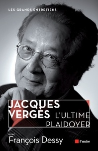 François Dessy - Jacques Vergès, l'ultime plaidoyer.