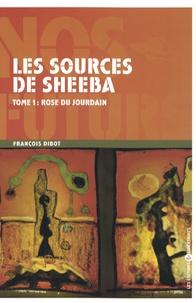 François Dibot - Les sources de Sheeba Tome 1 : Rose du Jourdain.