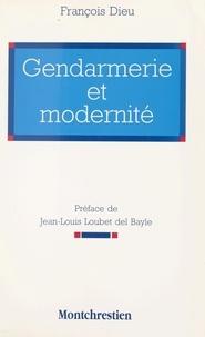 François Dieu - Gendarmerie et modernité - Étude de la spécificité gendarmique aujourd'hui.