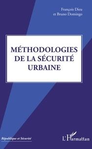 François Dieu et Bruno Domingo - Méthodologies de la sécurité urbaine.