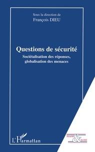 François Dieu - Questions de sécurité : sociétalisation des réponses, globalisation des menaces.
