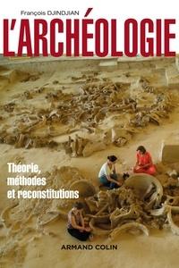 L'archéologie- Théorie, méthodes et reconstitutions - François Djindjian | Showmesound.org