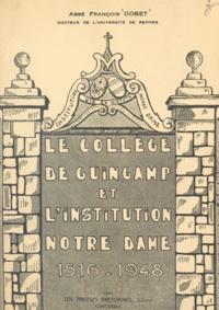 François Dobet et Jean Boulbain - Le collège de Guingamp et l'Institution Notre-Dame, 1516-1948.