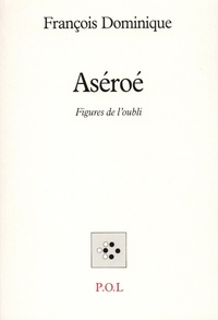 François Dominique - Aséroé - Figures de l'oubli.