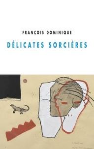 François Dominique - Délicates sorcières.
