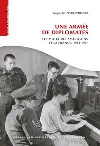 François Doppler-Speranza - Une armée de diplomates - Les militaires américains et la France, 1944-1967.