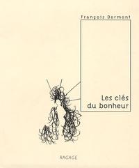 François Dormont - Les clés du bonheur - Petits conseils à l'usage de tous.