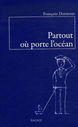 François Dormont - Partout où porte l'océan.