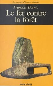 François Dornic - Le Fer contre la forêt.