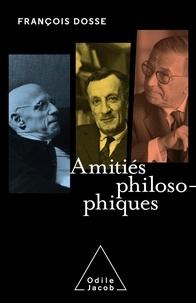 François Dosse - Amitiés philosophiques.