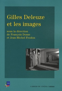 François Dosse et Jean-Michel Frodon - Gilles Deleuze et les images.