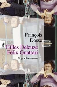 François Dosse - Gilles Deleuze, Felix Guattari - Biographie croisée.