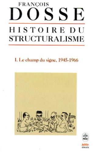 François Dosse - Histoire du structuralisme - Tome 1, Le champ du signe, 1945-1966.