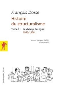 François Dosse - Histoire du structuralisme - Tome 1, Le champ du signe 1945-1966.
