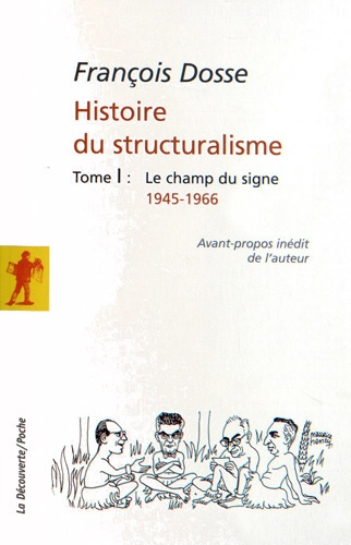 Histoire du structuralisme. Tome 1, Le champ du signe 1945-1966
