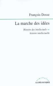 François Dosse - La marche des idées - Histoire des intellectuels, histoire intellectuelle.