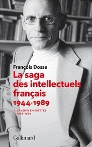 François Dosse - La saga des intellectuels français - Tome 2, L'avenir en miettes (1968-1989).