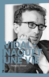 François Dosse - Pierre Vidal-Naquet - Une vie.