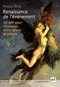 François Dosse - Renaissance de l'événement - Un défi pour l'historien : entre Sphinx et Phénix.
