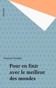 François Doubin - Pour en finir avec le meilleur des mondes.