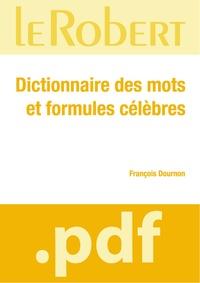 François Dournon - Dictionnaire des mots et formules célèbres.
