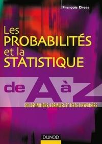 François Dress - Les probabilités et la statistique de A à Z - 500 définitions, formules et tests d'hypothèse.