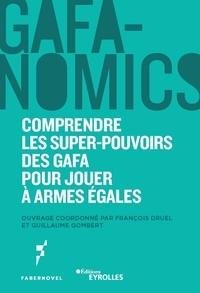 Gafanomics- Comprendre les superpouvoirs des GAFA pour jouer à armes égales - François Druel pdf epub