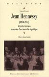 François Dubasque - Jean Hennessy (1874-1944) - Argent et réseaux au service d'une nouvelle république.