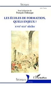 François Dubasque - Les écoles de formation, quels enjeux ? - XVIIe-XXIe siècles.