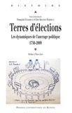 François Dubasque et Eric Kocher-Marboeuf - Terres d'élections - Les dynamiques de l'ancrage politique (1750-2009).