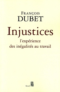 François Dubet - Injustices - L'expérience des inégalités au travail.