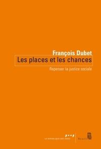 François Dubet - Les Places et les Chances - Repenser la justice sociale.