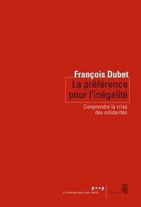 François Dubet - Préférence pour l'inégalité - Comprendre la crise des solidarités.