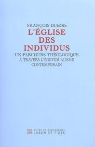 François Dubois - L'église des individus - Un parcours théologique à travers l'individualisme contemporain.