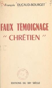 """François Ducaud-Bourget - Faux témoignage """"chrétien""""."""