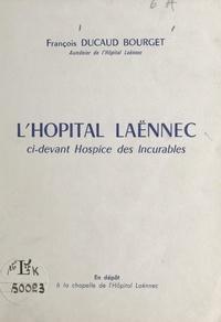François Ducaud-Bourget - L'hopital Laënnec - Ci-devant Hospice des Incurables.