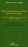 François Duceppe-Lamarre - Chasse et pâturage dans les forêts du Nord de la France - Pour une archéologie du paysage sylvestre (XIe-XVIe siècles).